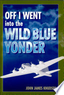 Off I Went Into the Wild Blue Yonder Book