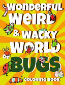 Wonderful Weird and Wacky World of BUGS Coloring Book
