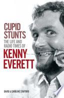 Cupid Stunts The Life Radio Times Of Kenny Everett