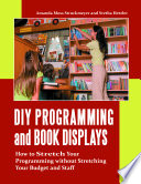 DIY Programming and Book Displays  : How to Stretch Your Programming Without Stretching Your Budget and Staff