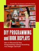 DIY Programming and Book Displays  How to Stretch Your Programming without Stretching Your Budget and Staff