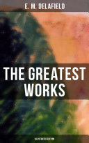 The Greatest Works of E  M  Delafield  Illustrated Edition