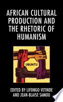 African Cultural Production and the Rhetoric of Humanism