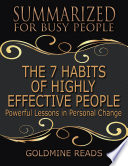 The 7 Habits of Highly Effective People   Summarized for Busy People  Powerful Lessons In Personal Change  Based on the Book by Stephen Covey Book