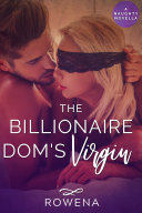 The Billionaire Dom's Virgin (BDSM Older Man Younger Woman Erotica)