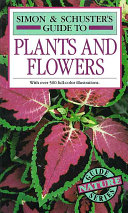 Simon and Schuster s Complete Guide to Plants and Flowers