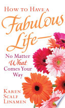How to Have a Fabulous Life  No Matter What Comes Your Way Book
