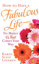 How to Have a Fabulous Life--No Matter What Comes Your Way