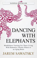 link to Dancing with elephants : mindfulness training for those living with dementia, chronic illness, or an aging brain in the TCC library catalog