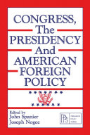 Congress  the Presidency and American Foreign Policy