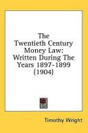 The Twentieth Century Money Law  Written During the Years 1897 1899  1904