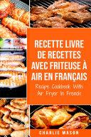 Pdf Recette livre de recettes Avec Friteuse à Air En français / Recipe Cookbook With Air Fryer In French: Pour Des Repas Sains et Rapides Telecharger
