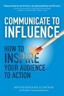 Communicate to Influence  How to Inspire Your Audience to Action