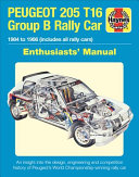 Peugeot 205 T16 Group B Rally Car Enthusiast s Manual