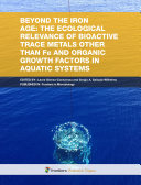 Beyond the Iron age  the ecological relevance of bioactive trace metals other than Fe and organic growth factors in aquatic systems