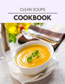 Clean Soups Cookbook
