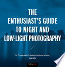 The Enthusiast s Guide to Night and Low Light Photography