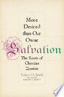 More Desired than Our Owne Salvation  : The Roots of Christian Zionism