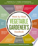 """Week-by-Week Vegetable Gardener's Handbook: Perfectly Timed Gardening for Your Most Bountiful Harvest Ever"" by Jennifer Kujawski, Ron Kujawski"