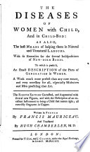 The Diseases of Women with Child and in Child-bed: as Also, the Best Means of Helping Them in Natural and Unnatural Labours ... The Eighth Edition Corrected, and Augmented ... Written in French by Francis Mauriceau, and Translated by Hugh Chamberlen