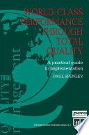 World Class Performance Through Total Quality  : A practical guide to implementation