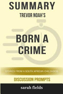 Summary  Trevor Noah s Born a Crime  Stories from a South African Childhood