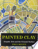 Painted Clay  : Graphic Arts and the Ceramic Surface