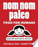 """Nom Nom Paleo: Food for Humans"" by Michelle Tam, Henry Fong"