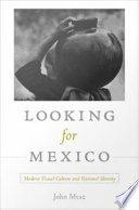 Looking for Mexico  : Modern Visual Culture and National Identity
