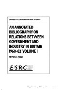 An Annotated Bibliography on Relations Between Government and Industry in Britain  1960 82