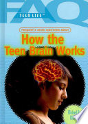 Frequently Asked Questions about how the Teen Brain Works