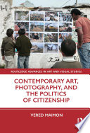 Contemporary Art  Photography  and the Politics of Citizenship
