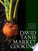 """David Tanis Market Cooking: Recipes and Revelations, Ingredient by Ingredient"" by David Tanis"