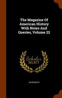 The Magazine Of American History With Notes And Queries Volume 22