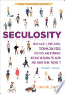 """Seculosity: How Career, Parenting, Technology, Food, Politics, and Romance Became Our New Religion and What to Do about It"" by David Zahl"