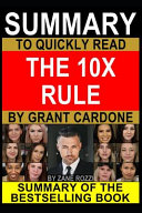 Summary to Quickly Read The 10X Rule by Grant Cardone