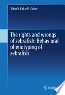 The rights and wrongs of zebrafish  Behavioral phenotyping of zebrafish