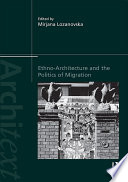 Ethno Architecture and the Politics of Migration