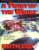 Twist of the Wrist - Interactive Vol. 1  : The Motorcycle Roadracer's Handbook