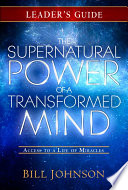 The Supernatural Power of a Transformed Mind Leader s Guide