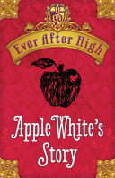 Ever After High Shorts: Apple White's Story