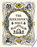 The Beekeeper's Bible  : Bees, Honey, Recipes & Other Home Uses