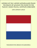 History of the United Netherlands From the Death of William the Silent to the Twelve Year's Truce, Complete (1584-1609)