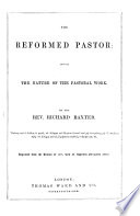 The Reformed Pastor  Showing the Nature of the Pastoral Work     Reprinted from the Edition of 1656  with an Appendix Afterwards Added