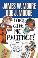 Lord, Give Me Patience, and Give It to Me Right Now!