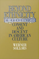Beyond Ethnicity : Consent and Descent in American Culture