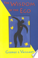 """The Wisdom of the Ego"" by George E. Vaillant"