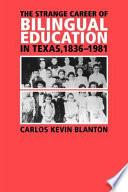 The Strange Career of Bilingual Education in Texas  1836 1981 Book PDF