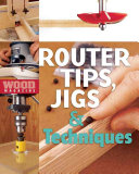 Router Tips, Jigs and Techniques