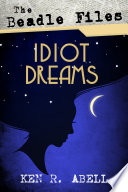 The Beadle Files  Idiot Dreams